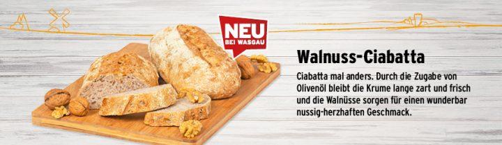Neues von der WASGAU Bäckerei, das Walnuss-Ciabatta